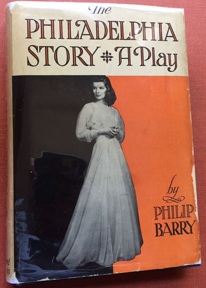 The Philadelphia Story, a Play / A Comedy in Three Acts. Philip Barry.