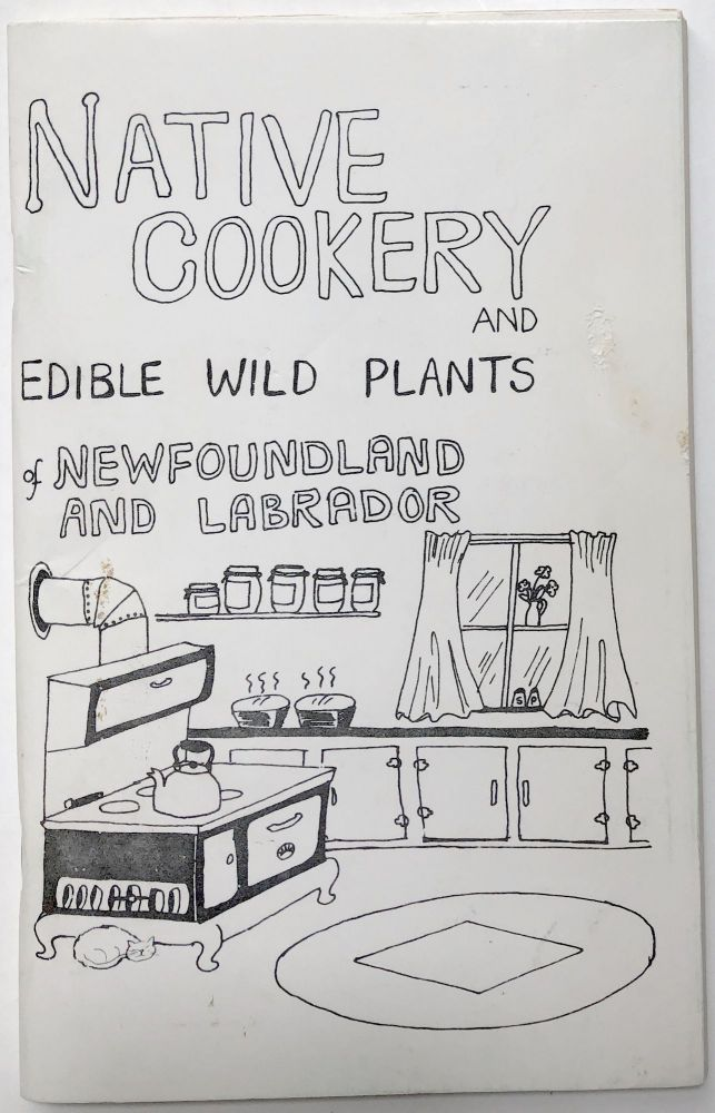 Native Cookery and Edible Wild Plants of Newfoundland and Labrador