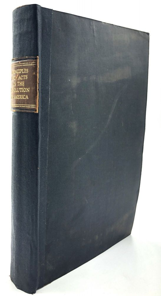 Principles and Acts of the Revolution in America: Or an Attempt to Collect and Preserve Some of the Speeches, Orations, and Proceedings, with Sketches and Remarks on Men and Things, H. Niles, Hezekiah.