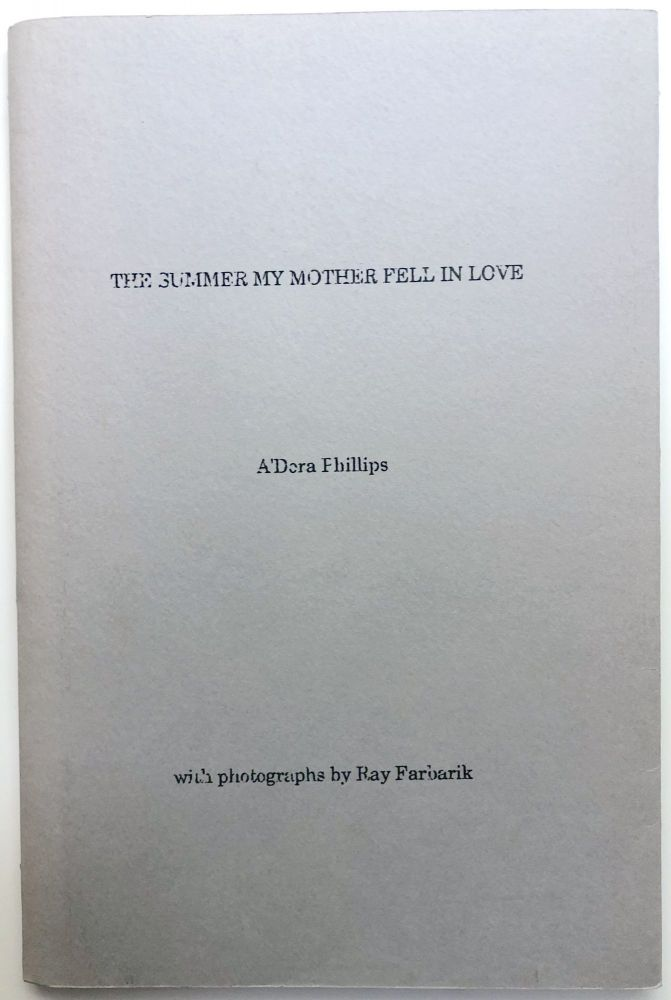 The Summer My Mother Fell in Love (Poems) with Photographs by Ray Farbarik. A'Dora Phillips.