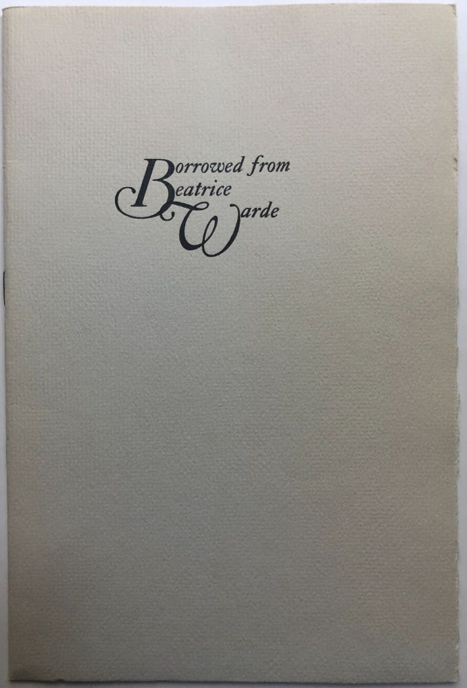 Borrowed from Beatrice Warde: Selections from the addresses and essays of BW commemorating Mrs. Warde's visit to the U.S. in April, 1967. Beatrice Warde.