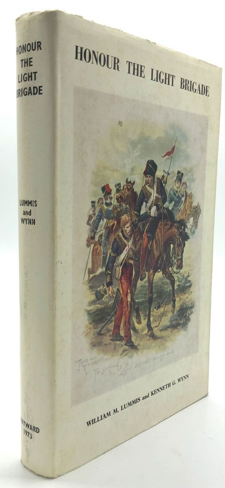 Honour the Light Brigade : A Record of the Services of Officers, Non-Commissioned Officers and Men of the Five Light Cavalry Regiments, Which Made up the Light Brigade. Crimea, William M. Lummis, Kenneth G. Wynn.