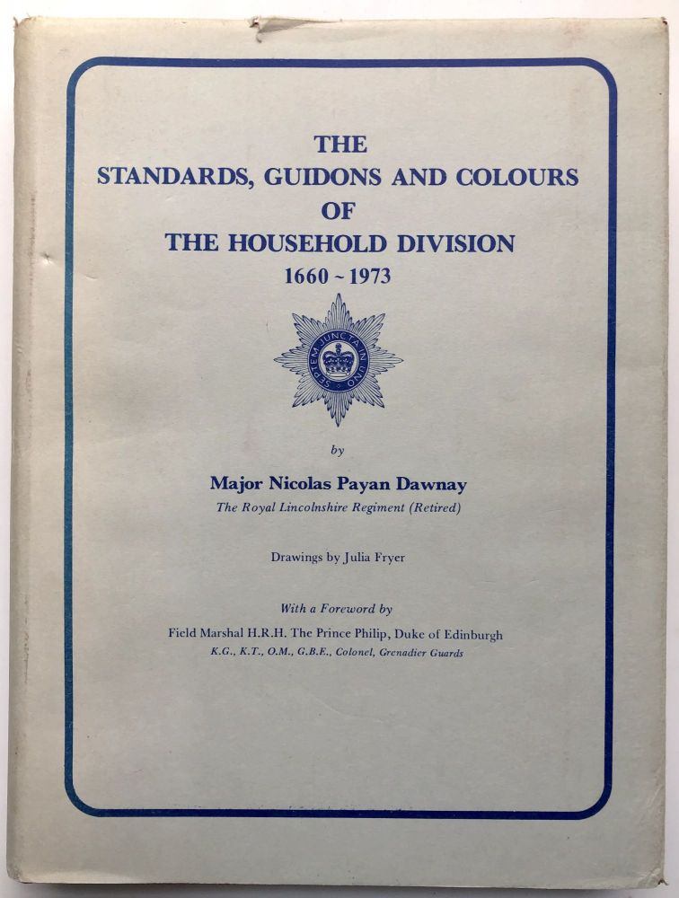 The Standards, Guidons and Colours of the Household Division 1660-1973. Major Nicolas Payan Dawnay.