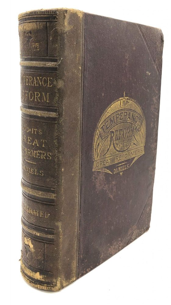 The Temperance Reform and Its Great Reformers : An Illustrated History. Rev. W. H. Daniels.