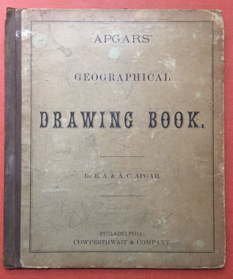 Apgars' Geographical Drawing Book. E. A. Apgar, A. C.