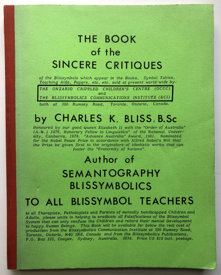 The Book of the Sincere Critiques of the Blissymbols which appear in the Books [i.e. Semantography, Blissymbolics], Symbol Tables, Teaching Aids, Papers. Charles K. Bliss.