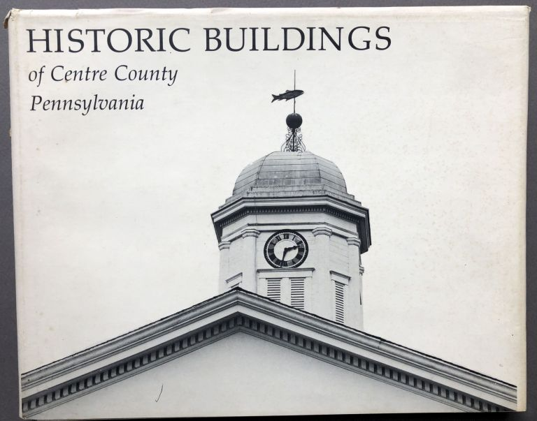 Historic Buildings of Centre County, Pennsylvania. Gregory Ramsey, ed.
