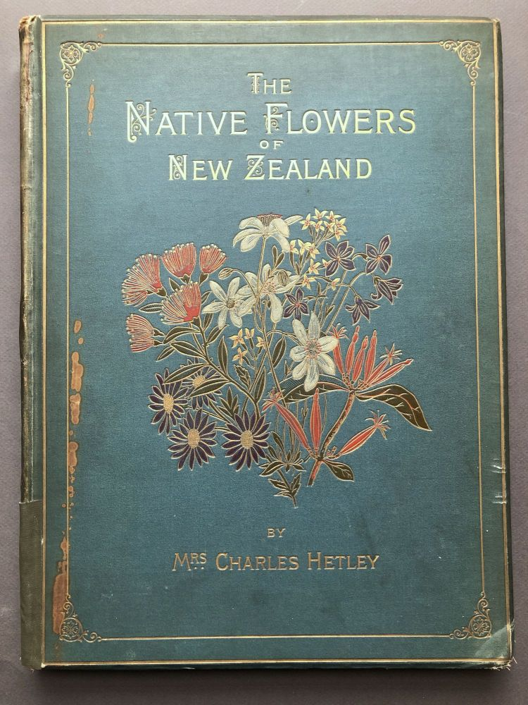 The Native Flowers of New Zealand. Mrs Charles Hetley.