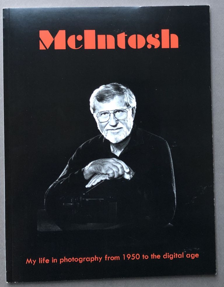 McIntosh -- My Life in Photography -- from 1950 to the Digital Era -- inscribed. William S. McIntosh.
