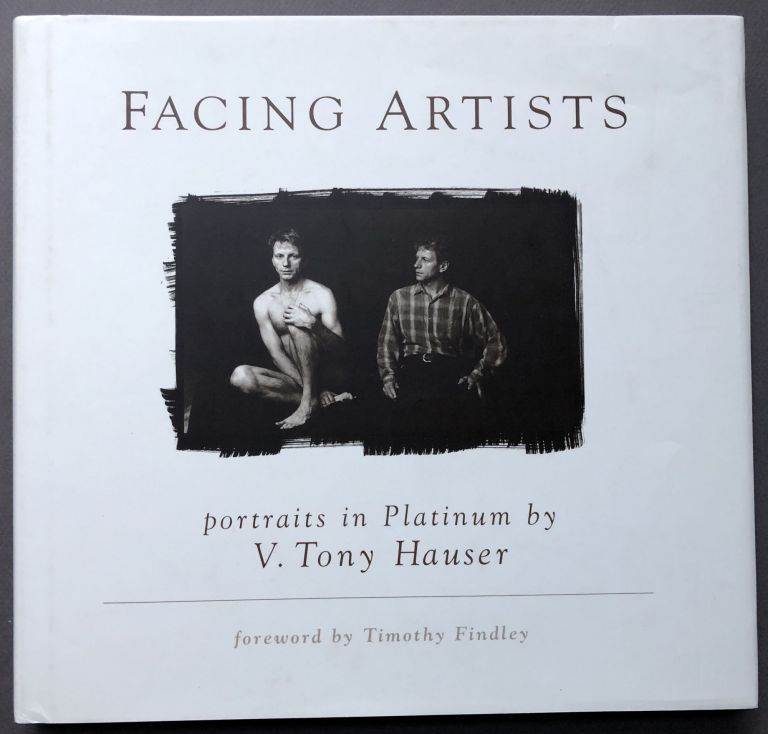 Facing Artists, Portraits in Platinum - signed copy. V. Tony Hauser, Timothy Findley.