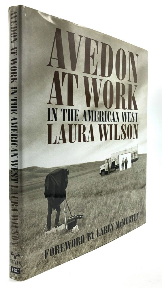 Avedon at Work in the American West - signed by Wilson & Avedon. Richard Avedon, Laura Wilson, Larry McMurtry.