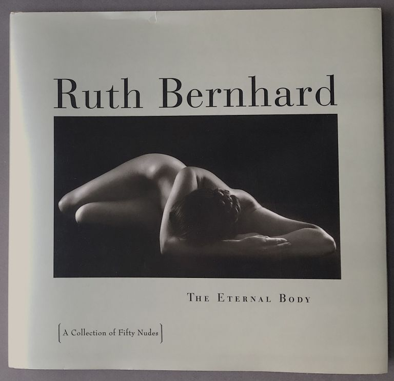 The Eternal Body, a Collection of Fifty Nudes -- inscribed copy. Ruth Bernhard.