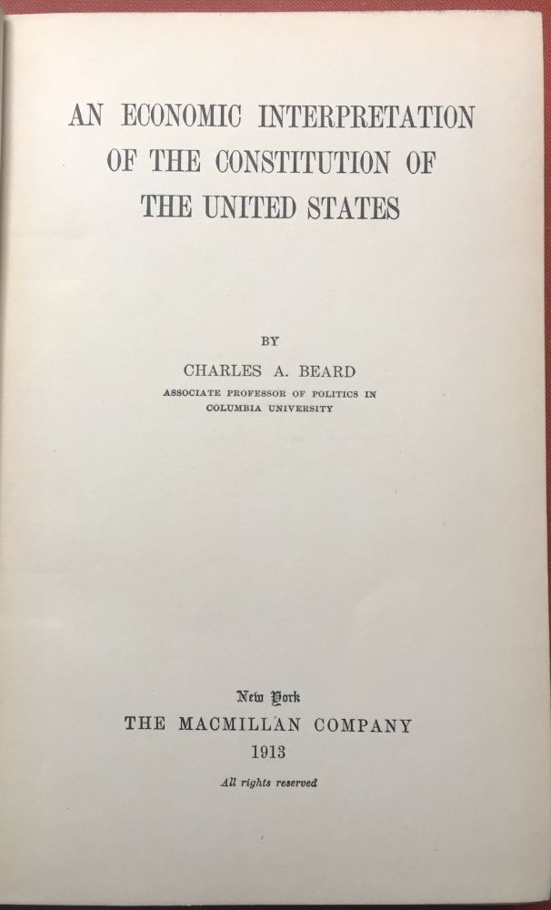 An Economic Interpretation of the Constitution of the United States (1913 First edition). Charles A. Beard.