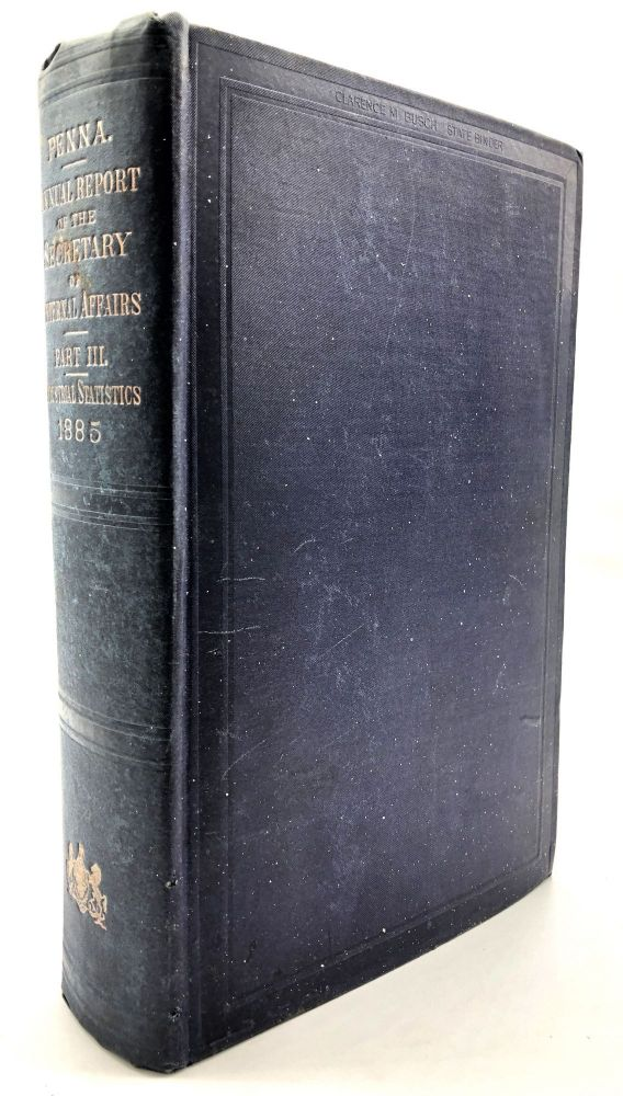 Annual Report of the Secretary of Internal Affairs of the Commonwealth of Pennsylvania. Part III. Industrial Statistics. Vol. XIII (13), 1885. Anthracite, Bituminous Coal.
