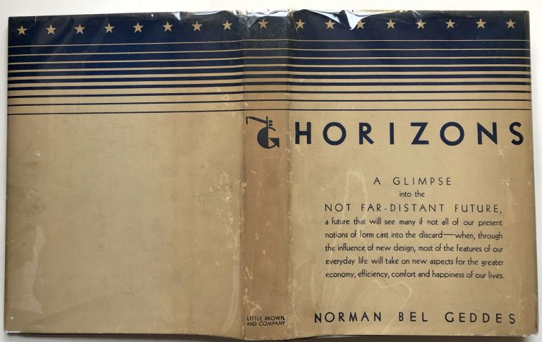 Horizons, a Glimpse into the Not Far-Distant Future. Norman Bel Geddes.