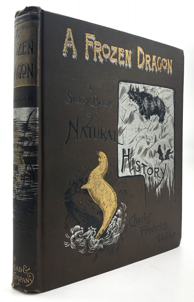 A Frozen Dragon and other Tales; A Story-Book of Natural History for Boys and Girls. Charles Frederick Holder.