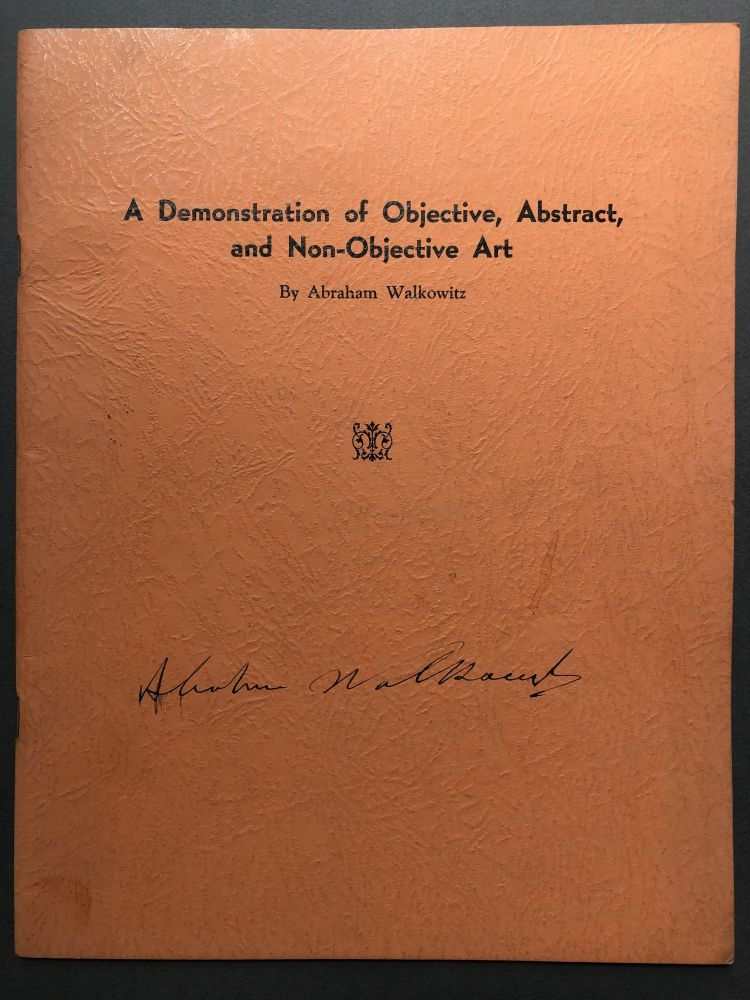 A Demonstration of Objective, Abstract, and Non-Objective Art. With Introductions by Oscar Bluemner, Jerome Mellquist, Charles Caffin, Sidney Janis, James Johnson Sweeney, and Henry McBride. Abraham Walkowitz.