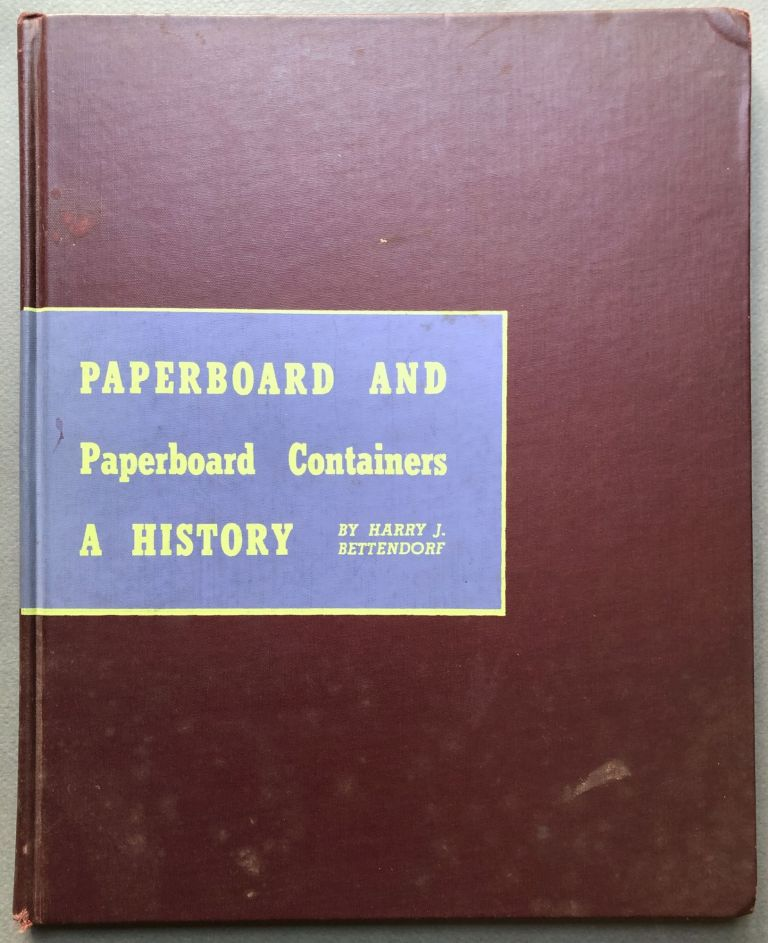 Paperboard and Paperboard Containers, a History. Harry J. Bettendorf.