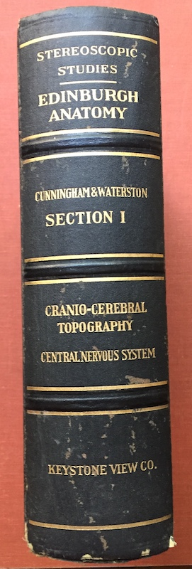 Stereoscopic Studies of Anatomy Prepared under the Authority of the University of Edinburgh: SECTION I (1): CRANIO-CEREBRAL TOPOGRAPHY / CENTRAL NERVOUS SYSTEM. D. J. Cunningham, Professor M. H. Cryer David Waterston, Frederick E. Neres.