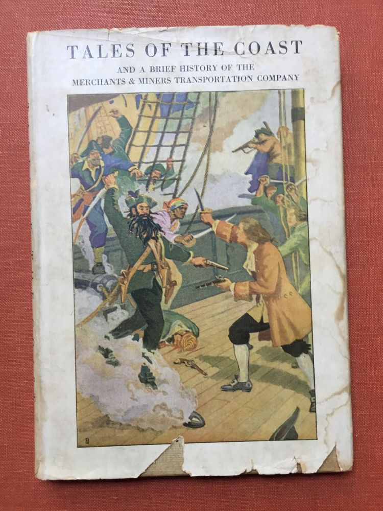 Tales of the Coast, Stories of life and high adventure in old days along the Atlantic seaboard, and a brief history of the Merchants and Miners Transportation Co. n/a.
