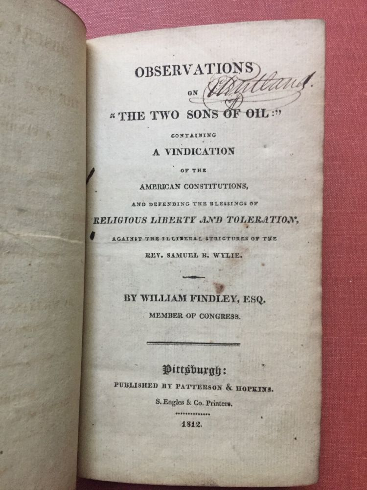 "Observations on ""The Two Sons of Oil"" containing a vindication of the American Constitutions, and defending the blessings of Religious Liberty and Toleration. William Findley."
