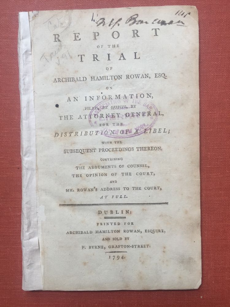 Report of the trial of Archibald Hamilton Rowan, Esq. on an information filed, ex officio, by the Attorney General, for the distribution of a libel : with the subsequent proceedings thereon : containing the arguments of counsel, the opinion of the court, and Mr. Rowan's address to the court at full. Archibald Hamilton Rowan.