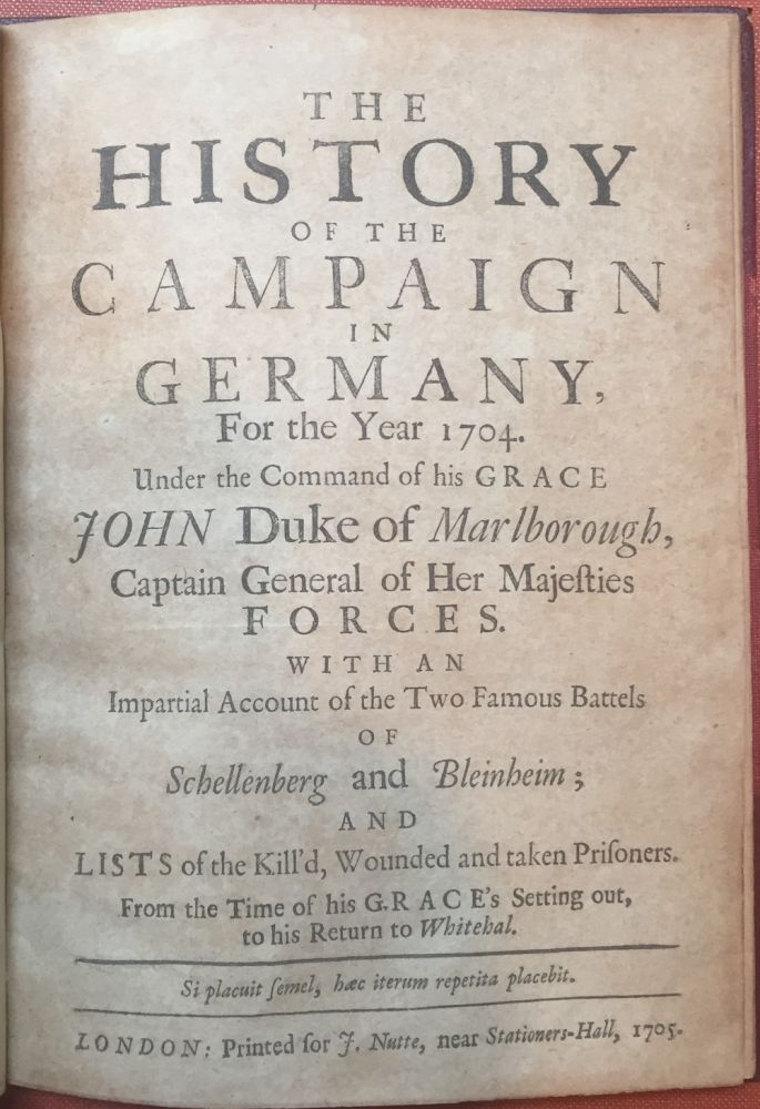 The History of the Campaign in Germany For the Year 1704. Under the Command of his grace John Duke of Marlborough, Captain General of Her Majesties forces. With an Impartial Account of the Two Famous Battels of Schellenberg and Bleinheim ; and lists of the Kill'd, Wounded and taken Prisoners. From the Time of his grace's Setting out, to his Return to Whitehal. Francis Hare.