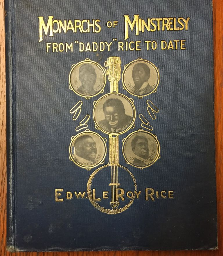 """Monarchs of Minstrelsy from """"Daddy"""" Rice to Date"""