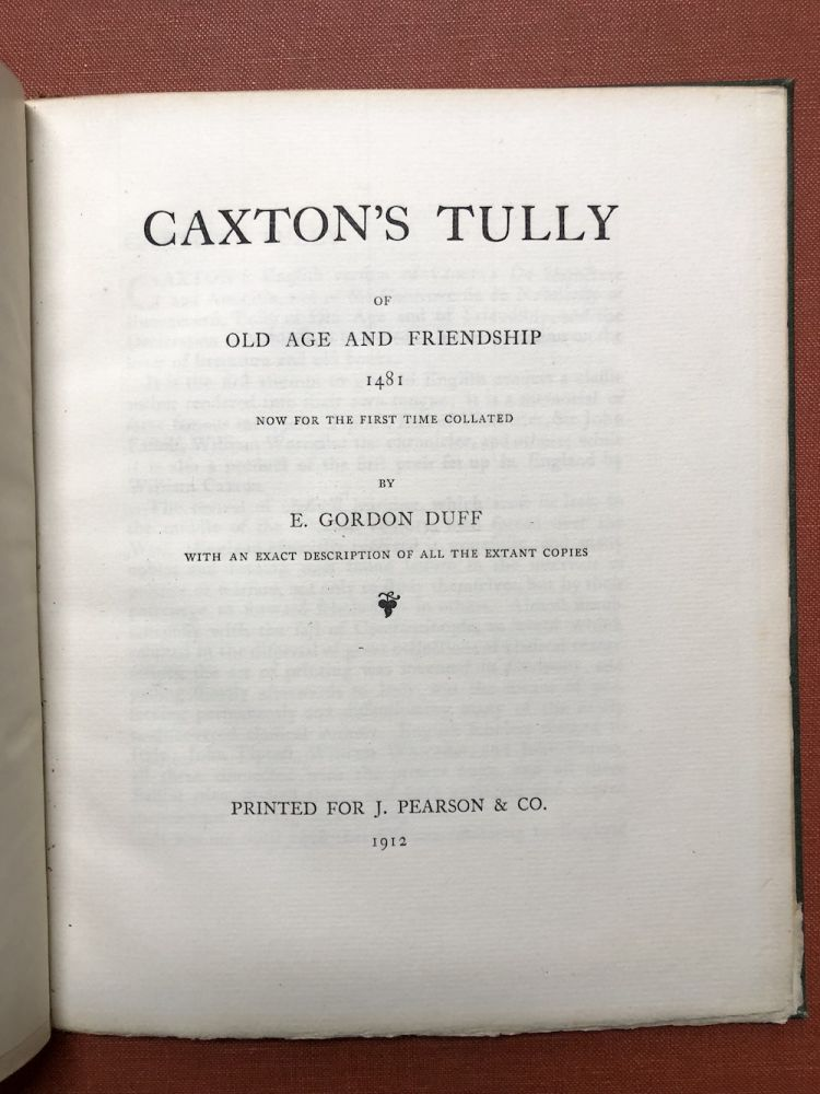 Caxton's Tully, Of Old Age and Friendship, 1481, Now for the first time collated...with an exact description of all the extant copies. E. Gordon Duff.