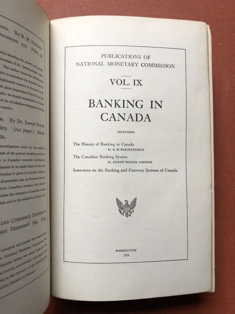 Publications of the National Monetary Commission, Vol. IX: Banking in Canada, The History of Banking in Canada, The Canadian Banking System. R. M. Breckenridge, Joseph French Johnson.