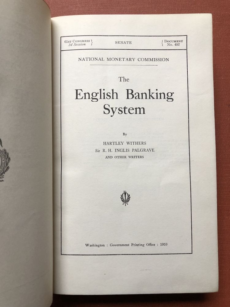 Publications of the National Monetary Commission, Vol. VIII: The English Banking System, and History of the Bank in England. Hartley Withers, Sir R. H. Inglis Palgrave.
