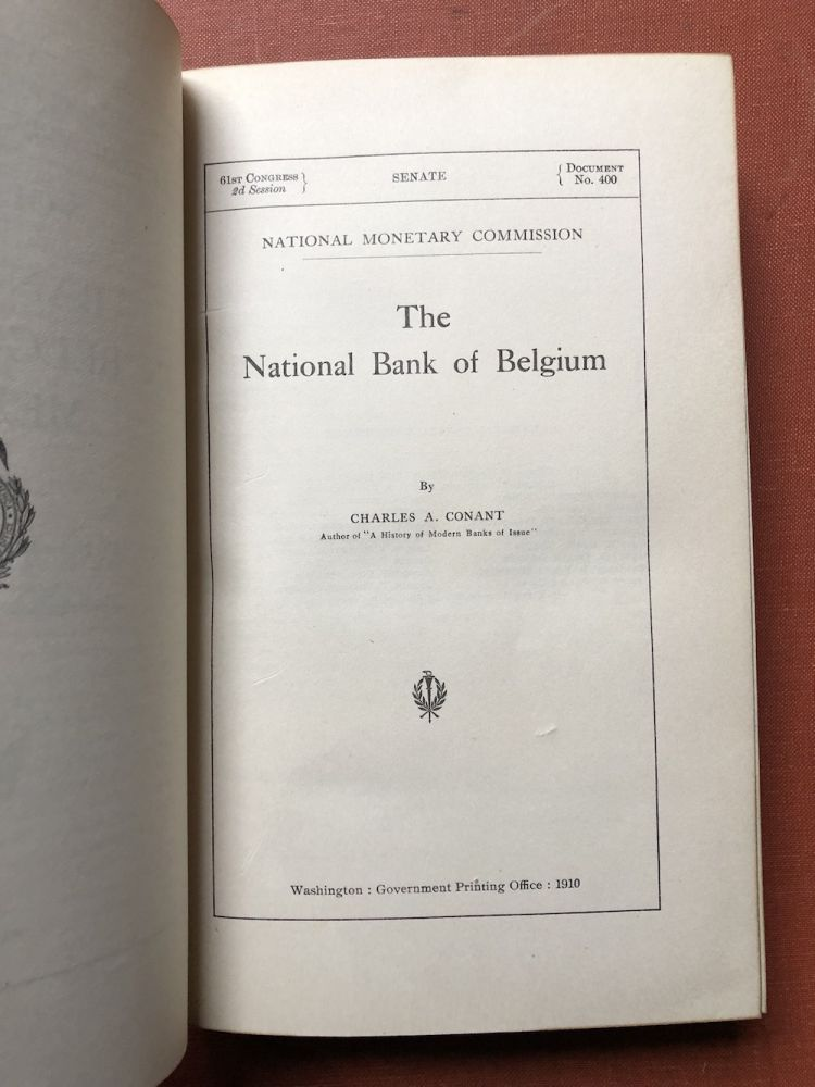 Publications of the National Monetary Commission, Vol. XVI: Banking in Belgium and Mexico - the National Bank of Belgium; The Banking System of Mexico. Charles A. Conant.