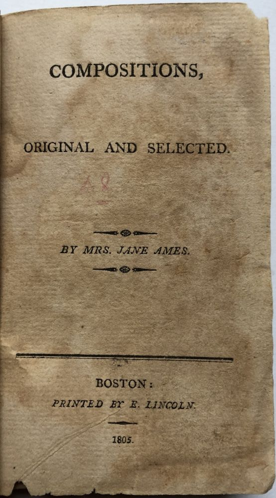 Compositions, Original and Selected, by Mrs. Jane Ames (1805). also known as Miss J. Fenno, Jennet or Jenny Fenno.
