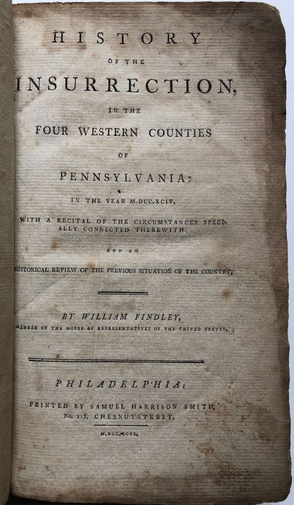 History of the Insurrection, in the Four Western Counties of Pennsylvania: in the year MDCCXCIV [1794]. William Findley.