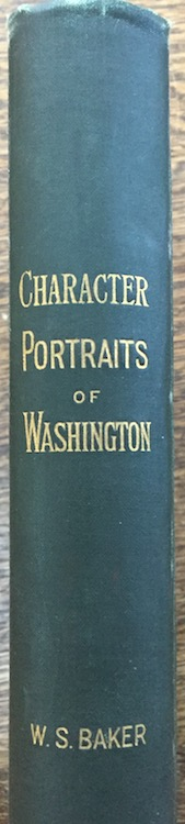 Character Portraits of Washington, as Delineated by Historians, Orators, and Divines. W. S. Baker, William Spohn.