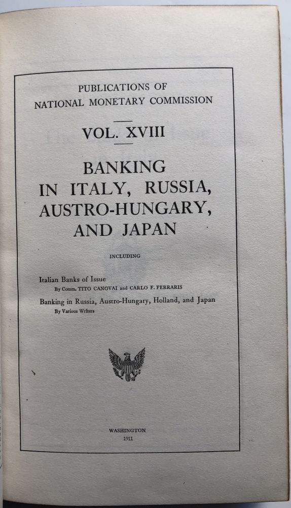 Publications of the National Monetary Commission, Vol. XVIII: Banking in Italy, Russia, Austro-Hungary, and Japan. Tito Canoval, Carlo F. Ferraris.