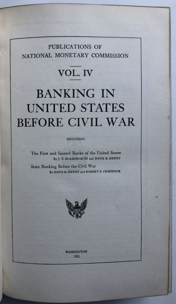 Publications of the National Monetary Commission, Vol. IV: Banking in the United States Before the Civil War. J. T. Holdsworth, Robert E. Chaddock, Davis E. Dewey.