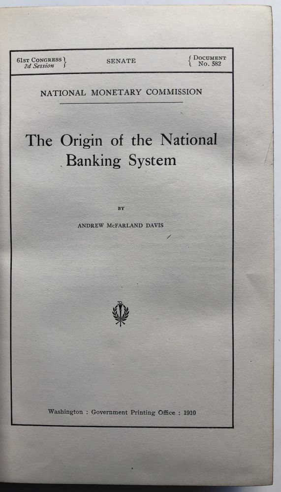 Publications of the National Monetary Commission, Vol. V -- The National Banking System. Andrew MacFarland Davis, O. M. W. Sprague, A. D. Noyes.