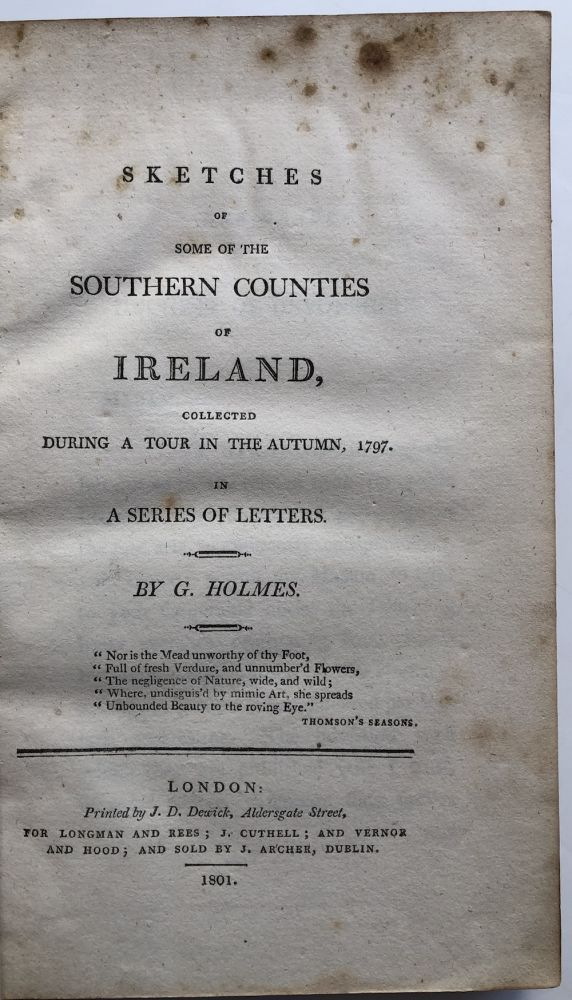 Sketches of some of the southern counties of Ireland, collected during a tour in the Autumn, 1797. G. Holmes, George.