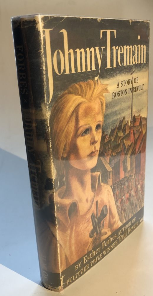 Johnny Tremain, a Story of Boston in Revolt (First edition in dust jacket). Esther Forbes.