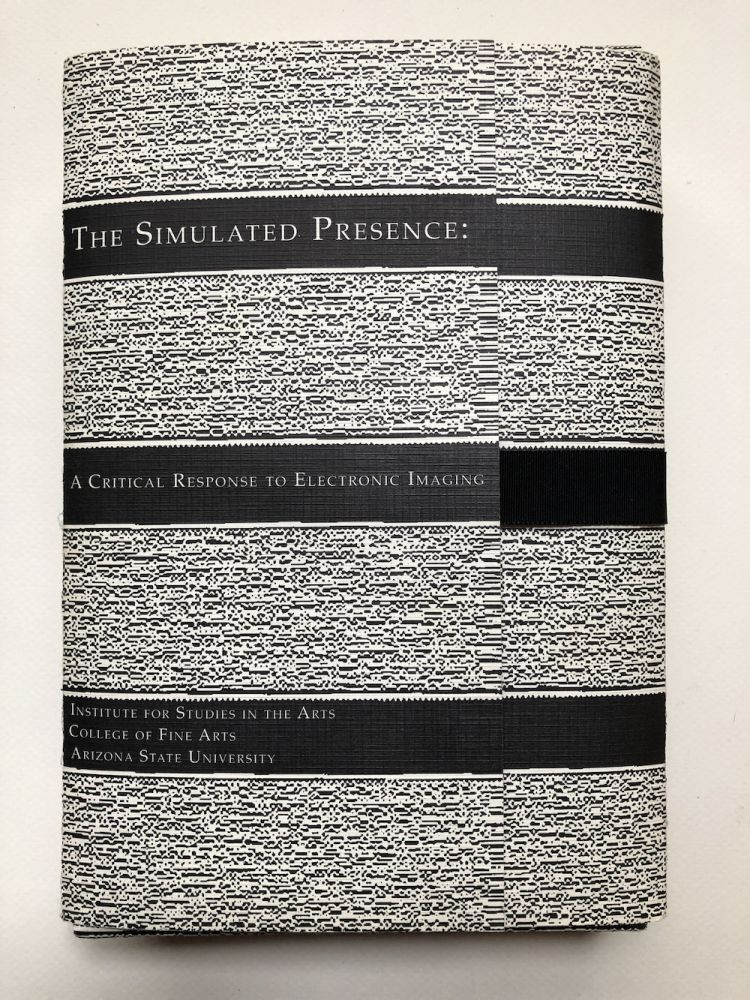 The simulated presence, a critical response to electronic imaging : Institute for Studies in the Arts, Arizona State University, February 17-20, 1993. pref. Muriel Magenta Richard Loveless, Dan Collins, Gene Youngblood, Patrick Clancy, Carl Eugene Loeffler, Linnea Dayton, Mark Poster.