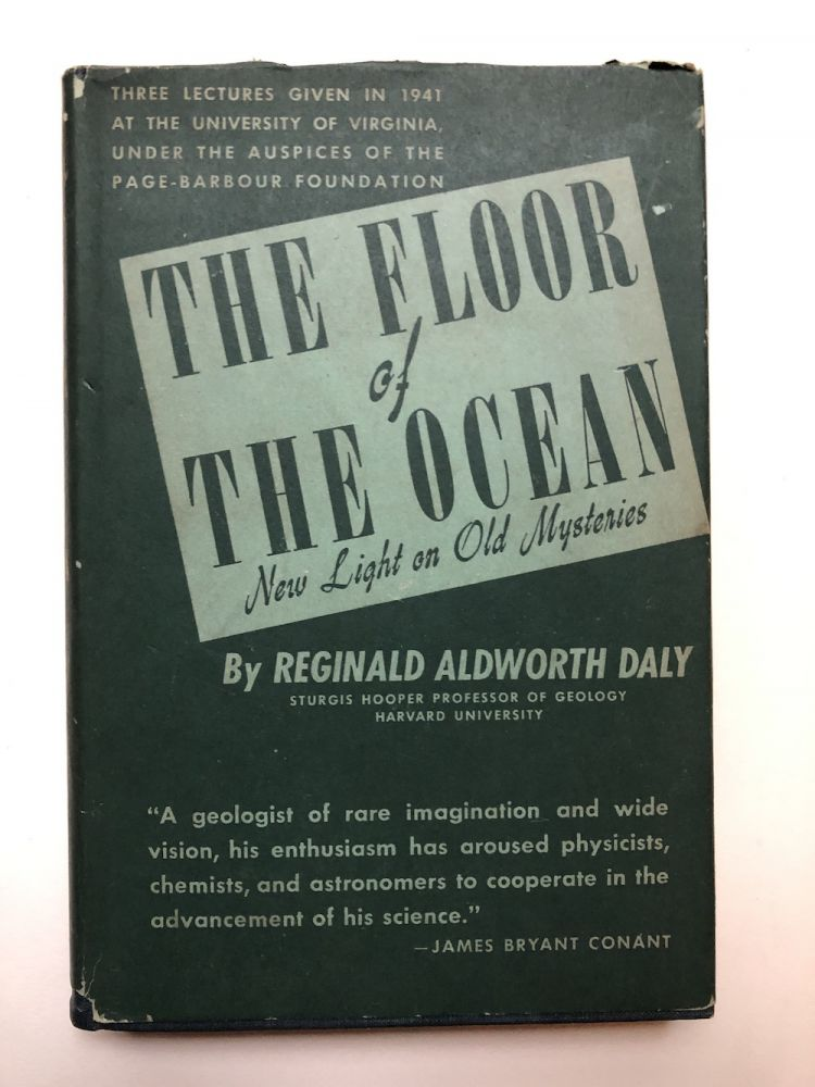 The Floor of the Ocean, new light on old mysteries. Reginald Aldworth Daly.