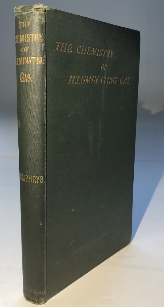 The Chemistry of Illuminating Gas. Norton H. Humphrys.