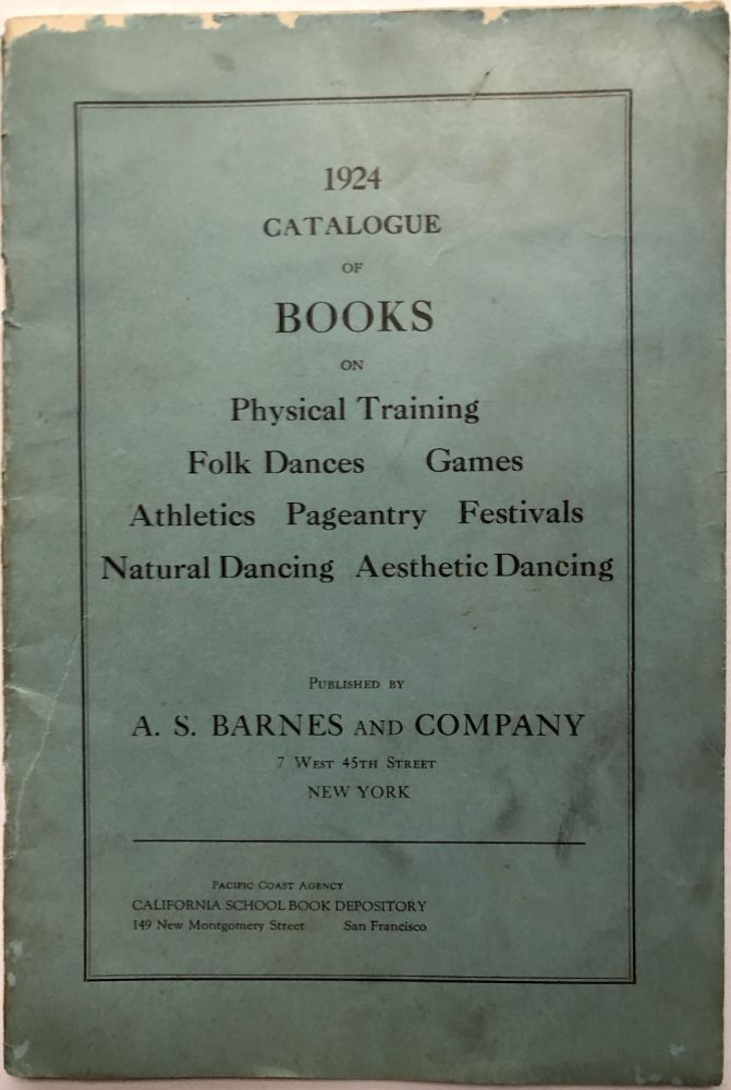 1924 Catalogue of Books on Physical Training, Folk Dances, Games, Athletics, Pageantry, Festivals, Natural Dancing, Aesthetic Dancing. A. S. Barnes and Co.
