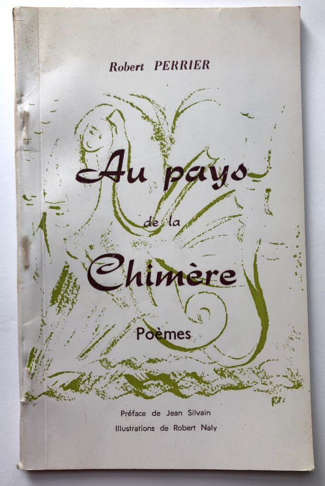 Au pays de la Chimere, Poemes -- inscribed copy. Robert Perrier, illustrations de Robert Naly, preface de Jean Silvain.