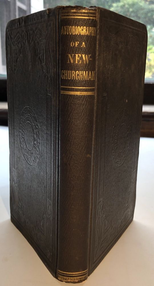 The Autobiography of a New Churchman: or Incidents and Observations connected with the Life of John A. Little. Pittsburgh - Swedenborg, John A. Little.