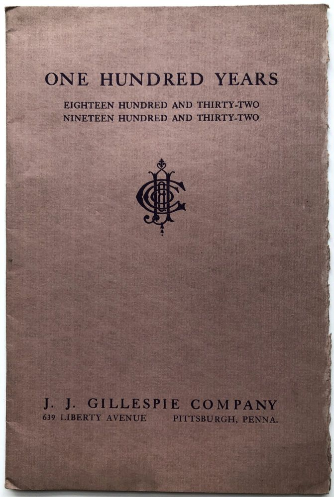 J. J. Gillespie Company: One Hundred Years, Eighteen Hundred and Thirty-Two - Nineteen Hundred and Thirty Two. Pittsburgh - Art.