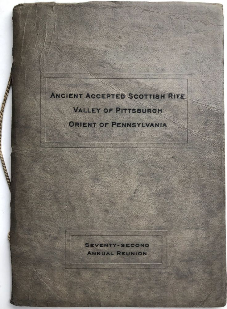Ancient Accepted Scottish Rite, Valley of Pittsburgh, Orient of Pennsylvania, Seventy-Second Annual Reunion [November 17-21, 1924]. Pittsburgh - Masonic.