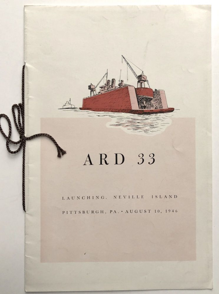 ARD 33 Launching. Neville Island, Pittsburgh PA, August 10, 1946, souvenir program. Dravo Corp. Pittsburgh.