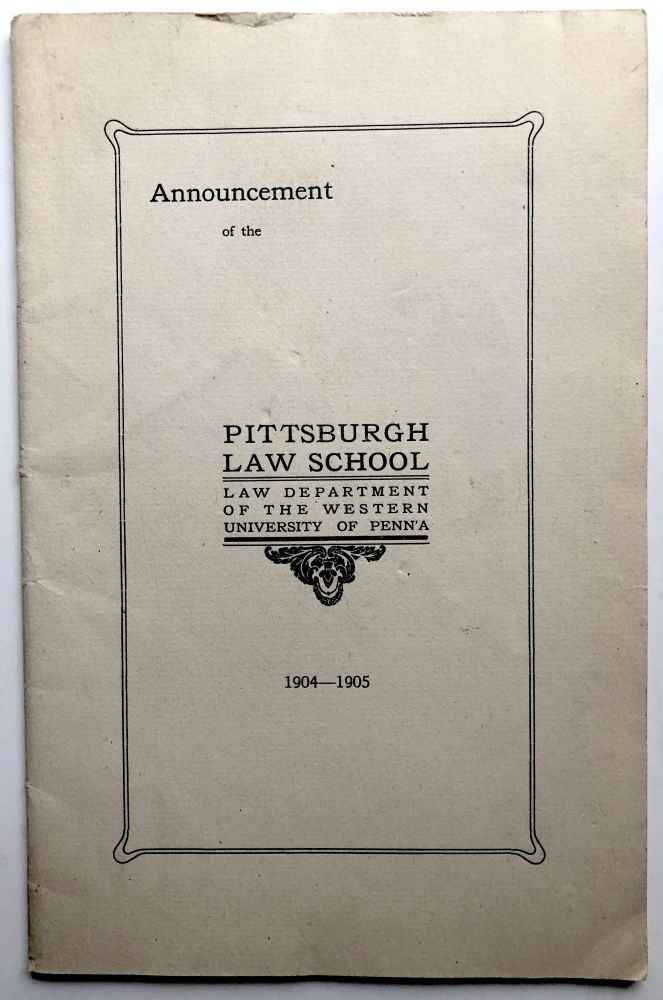 1904-1905 Announcement of the Pittsburgh Law School, Law Department of the Western University of Pennsylvania. University of Pittsburgh.
